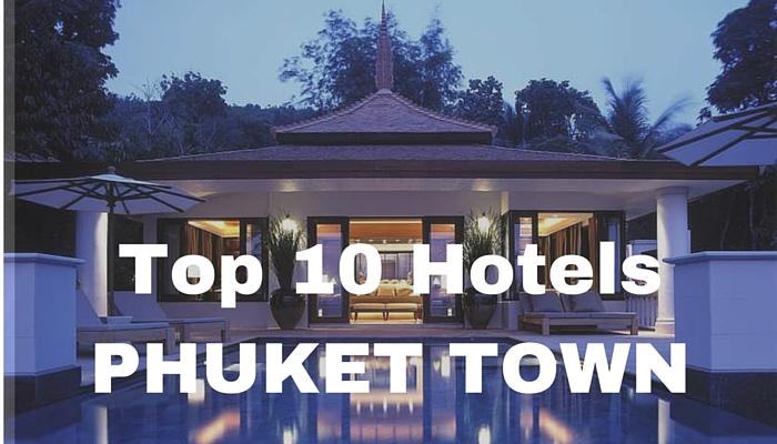 top 10 hotels phuket town